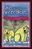 We Can't Go There. We're Bears, Susan Russell, 1469940477