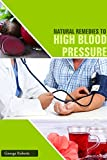 HIGH BLOOD PRESSURE: Blood Pressure Solution: The Step-By-Step Guide to Lowering High Blood Pressure the Natural Way, Natural Remedies to Reduce Hypertension Without Medication