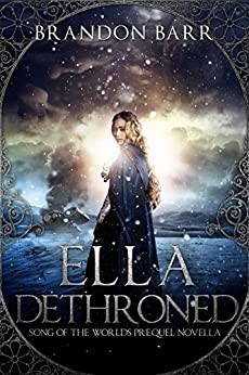 Ella Dethroned (Song of the Worlds Book 0) by [Barr, Brandon]
