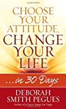 Choose Your Attitude, Change Your Life, Deborah Smith Pegues, 0736958274