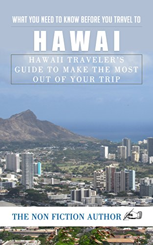 What You Need to Know Before You Travel to Hawaii: Hawaii Traveler's Guide to Make the Most Out of Your Trip
