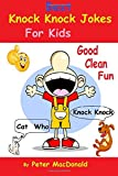 Best Knock Knock Jokes For KIds, Good Clean Fun: Best Joke Book For Kids 2 (Volume 2)