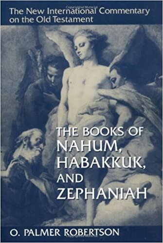 The Books of Nahum, Habakkuk, and Zephaniah (New International Commentary on the Old Testament)