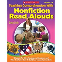 Teaching Comprehension With Nonfiction Read Alouds: 12 Lessons for Using Newspapers, Magazines, and Other Nonfiction Texts to Build Key Comprehension Skills: Grades 3-6