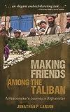 Making Friends among the Taliban, Jonathan P. Larson, 0836196651