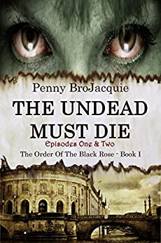 The Undead Must Die, Episodes 1 & 2 (The Order of the Black Rose) (English Edition) de [BroJacquie, Penny]