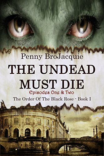 The Undead Must Die, Episodes 1 & 2 (The Order of the Black Rose) by [BroJacquie, Penny]