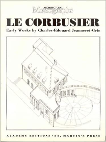 Le Corbusier Early Works 1905 1916 Architectural Monographs No 12