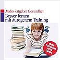 Besser lernen mit autogenem Training Hörbuch von Thomas Henning Gesprochen von: Nicole Engeln, Thomas Henning