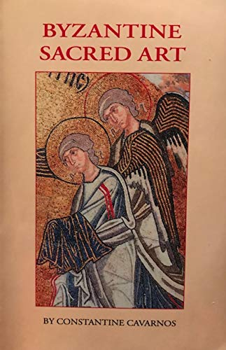Byzantine Sacred Art: Selected Writings of the Contemporary Greek Icon Painter Fotis Kontoglous on the Sacred Arts According to the Tradition of Eastern - Byzantine Sacred Art
