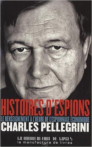 Lire en ligne Histoires d'espions : Le renseignement à l'heure de l'espionnage économique epub, pdf