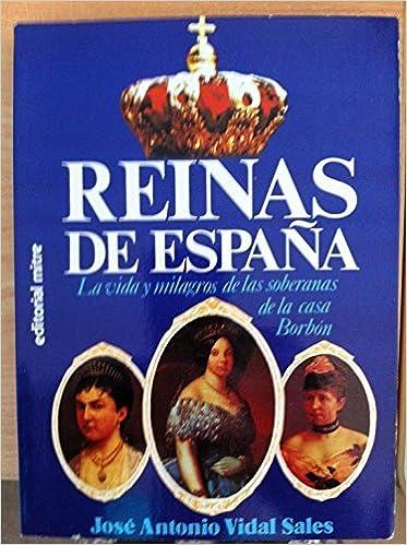 Reinas de España: la vida y milagros de las soberanas de la Casa ...