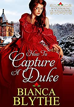 How to Capture a Duke (Matchmaking for Wallflowers Book 1) by [Blythe, Bianca]
