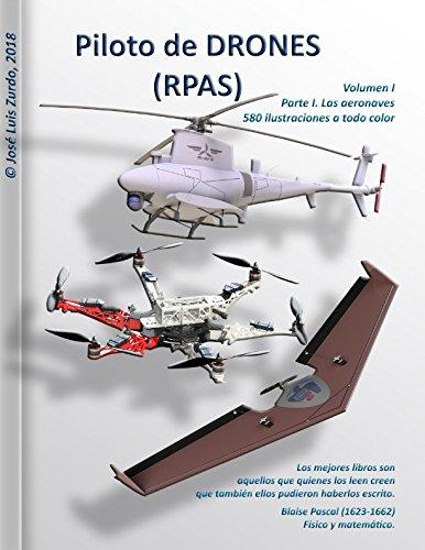 Piloto de DRONES (RPAS): Volumen I - Parte I. Las aeronaves. (Spanish Edition)