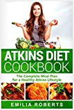 Atkins Diet Cookbook: The Complete Meal Plan for a Healthy Atkins Lifestyle