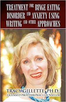 Book Treatment for Binge Eating Disorder and Anxiety Using Writing and Other Approaches by Tracy Gillette Ph. D. (2012-05-29)