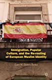 Immigration, Popular Culture, and the Re-Routing of European Muslim Identity, Dotson-Renta, Lara N., 0230393373