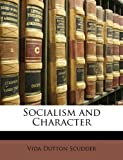 Socialism and Character, Vida Dutton Scudder, 1147099162