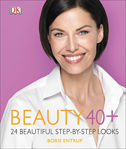 Beauty 40+: 24 Beautiful Step-by-Step Looks -