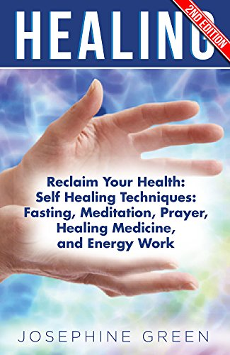 Healing: Reclaim Your Health: Self Healing Techniques: Fasting, Meditation, Prayer, Healing Medicine, and Energy Work (Channeling, Shamanism, Chakra Healing, ... Healing, Ayahuasca Book 1) (English Edition)