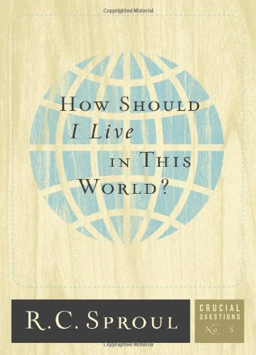 How Should I Live in This World? (Crucial Questions (Reformation Trust))