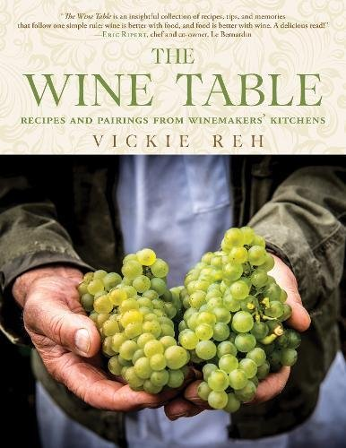 The Wine Table: Recipes and Pairings from Winemakers' Kitchens by Vickie Reh
