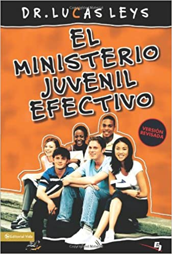 Effective Youth Ministry New Edition (Especialidades Juveniles) (Spanish Edition): Lucas Leys: Amazon.com: Books