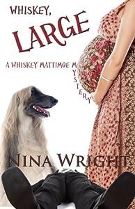 Whiskey, Large (Whiskey Mattimoe Mystery series) (Volume 7)