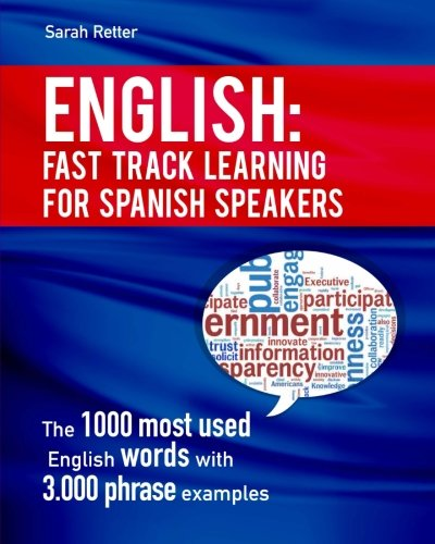English: Fast Track Learning for Spanish Speakers: The 1000 most used English words with 3.000 phrase examples. If you speak Spanish and you want to improve your English, this is the book for you (Fast Track Learning)