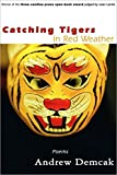 Catching Tigers in Red Weather: Winner: Three Candles Press Open Book Award judged by Joan Larkin