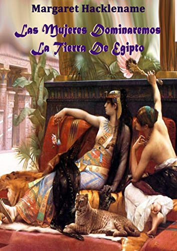 LAS MUJERES DOMINAREMOS LA TIERRA DE EGIPTO (SAGA DEL ANTIGUO EGIPTO n