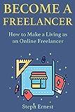 Become a Freelancer: How to Make a Living as an Online Freelancer