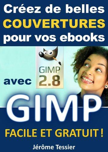 Créez de belles couvertures pour vos ebooks avec GIMP: Facile et Gratuit (Ecrire un livre et le publier sur Amazon t. 2) (French Edition)