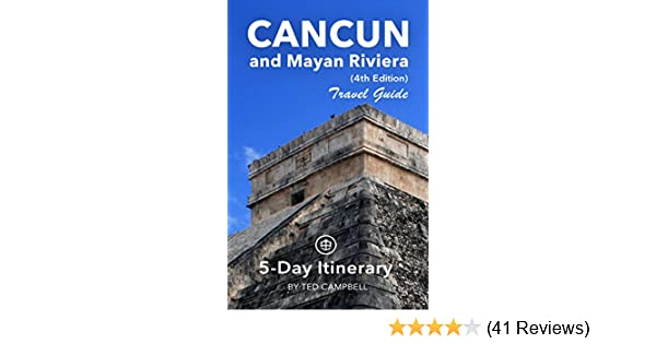 Amazon.com: Cancun and Mayan Riviera Travel Guide (Unanchor) - 5-Day Itinerary eBook: Ted Campbell, Unanchor: Kindle Store