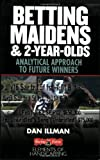 Betting Maidens and 2-Year-Olds, Dan Illman, 0972640142