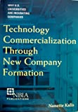 Technology Commercialization Through New Company Formation : Why U. S. Universities Are Incubating Companies, Kalis, Nanette, 1887183493