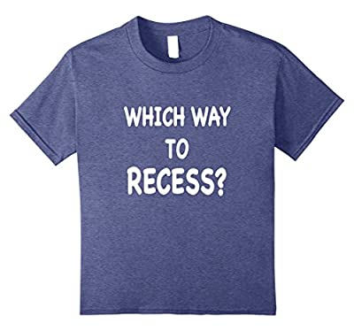 Which Way To Recess? Funny School T Shirt
