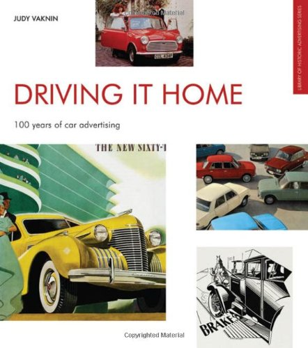 Driving It Home: 100 Years of Car Advertsing (Popular culture)