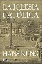La Iglesia católica (Historia): Amazon.es: Küng, Hans, Albert ...
