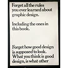 Forget All the Rules You Ever Learned About Graphic Design: Including the Ones in This Book