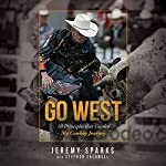 Go West: 10 Principles That Guided My Cowboy Journey   Jeremy Sparks,Stephen Caldwell