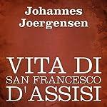 Vita di San Francesco d'Assisi [The Life of Saint Francis of Assisi] | Johannes Joergensen