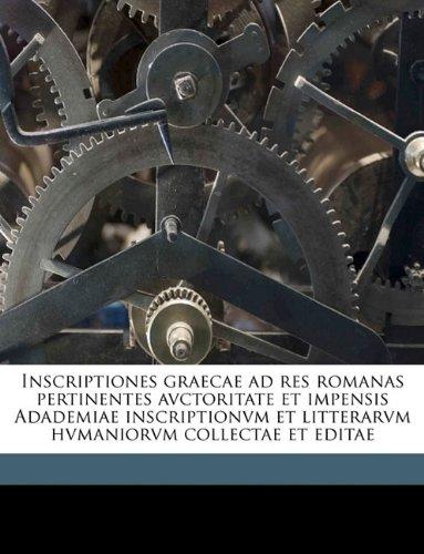 Inscriptiones graecae ad res romanas pertinentes avctoritate et impensis Adademiae inscriptionvm et litterarvm hvmaniorvm collectae et editae Volume 03 (Latin Edition) pdf