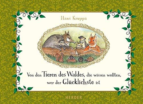 Von den Tieren des Waldes, die wissen wollten, wer der Glücklichste ist Gebundenes Buch – 12. Juli 2016 Hans Kruppa Catherine Ducloux Verlag Herder 3451321041