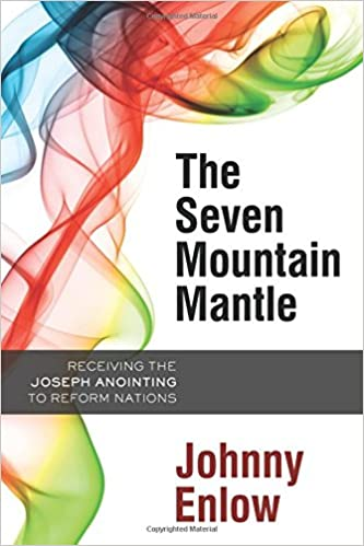 Read online The Seven Mountain Mantle: Receiving the Joseph Anointing to Reform Nations PDF