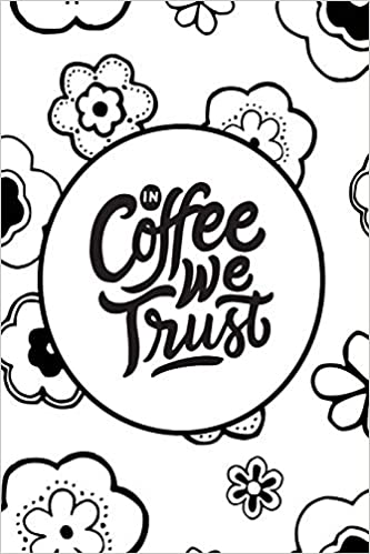 in coffee we trust blank journal coffee quotes on interior