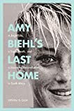 #1: Amy Biehl's Last Home: A Bright Life, a Tragic Death, and a Journey of Reconciliation in South Africa