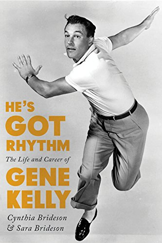 He's Got Rhythm: The Life and Career of Gene Kelly (Screen Classics)