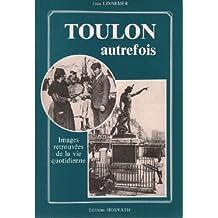 Toulon autrefois / images retrouvées de la vie quotidienne