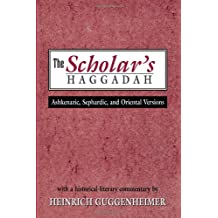 The Scholar's Haggadah: Ashkenazic, Sephardic, and Oriental Versions